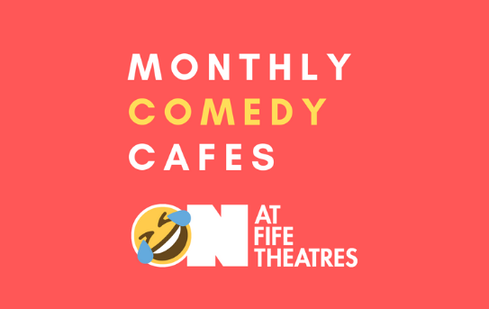 Monthly Comedy Cafes ON at Fife Theatres